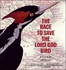 The Race to Save the Lord God Bird (The Boston Globe-Horn Book AwardHoose, Phillip - Product Image