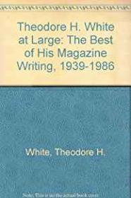 Theodore H. White at Large - The Best of His Magazine Writing 1939-1986Thompson, Edward T. - Product Image