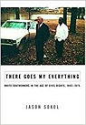 There Goes My Everything: White Southerners in the Age of Civil Rights, 1945-1975Sokol, Jason - Product Image