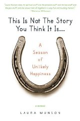 This Is Not the Story You Think It Is...: A Season of Unlikely Happinessby: Munson, Laura - Product Image