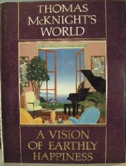 Thomas McKnight's World: A Vision of Earthly HappinessMcKnight, Thomas - Product Image