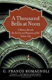 Thousand Bells at Noon, A: A Roman Reveals the Secrets and Pleasures of His Native CityRomagnoli, G. Franco - Product Image