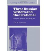 Three Russian Writers and the Irrational: Zamyatin, Pil'nyak, and Bulgakovby: Edwards, T. R. N. - Product Image