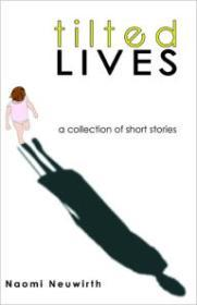 Tilted Lives: A Collection of Short Storiesby: Neuwirth, Naomi Joy - Product Image