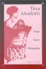 Tina Modotti: Image, Texture, PhotographyNoble, Andrea - Product Image
