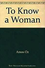 To Know a WomanOz, Amos, Illust. by: Art, Cover - Product Image
