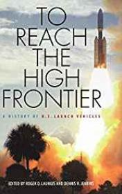 To Reach the High Frontier: A History of U.S. Launch Vehiclesby- Jenkins, Dennis R (Editor) - Product Image