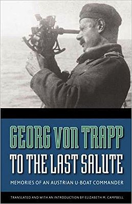 To the Last Salute: Memories of an Austrian U-Boat CommanderVon Trapp, Georg, Elizabeth M. Campbell (Trans/Introduction) - Product Image