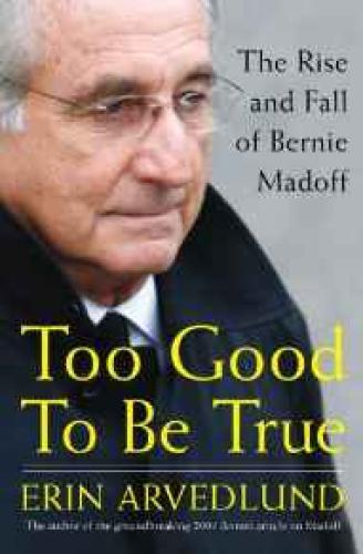 Too Good to Be True: The Rise and Fall of Bernie MadoffArvedlund, Erin - Product Image
