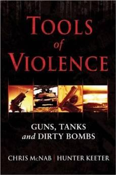 Tools of Violence: Guns, Tanks and Dirty Bombs.McNab, Chris; Hunter Keeter - Product Image