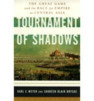 Tournament of Shadows : The Great Game and the Race for Empire in Central AsiaMeyer, Karl E. - Product Image