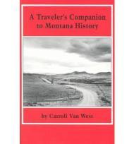 Traveler's Companion to Montana HistoryWest, Carroll Van - Product Image