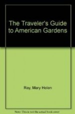 Traveler's Guide to American Gardens, The by: Ray, Mary Helen - Product Image