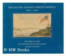 Traveling Across North America, 1812-1813: Watercolors by the Russian diplomat Pavel SvininSvinin, Pavel - Product Image
