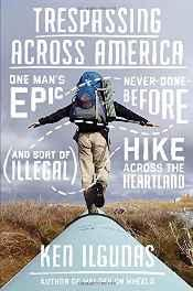 Trespassing Across America: One Man's Epic, Never-Done-Before (and sort of illegal) Hike Across the HeartlandIlgunas, Ken - Product Image