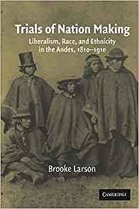 Trials of Nation Making: Liberalism, Race, and Ethnicity in the Andes, 1810-1910Larson, Brooke - Product Image