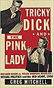 Tricky Dick and the Pink Lady : Richard Nixon vs Helen Gahagan Douglas-Sexual Politics and the Red Scare, 1950Mitchell, Greg - Product Image