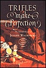Trifles Make Perfection: The Selected Essays of Joseph WechsbergWechsberg, Joseph - Product Image