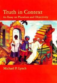 Truth in Context: An Essay on Pluralism and ObjectivityLynch, Michael P. - Product Image