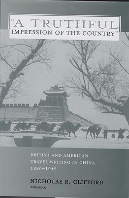 """Truthful Impression of the Country, A"" British and American Travel Writing in China, 1880-1949Clifford, Nicholas R. - Product Image"