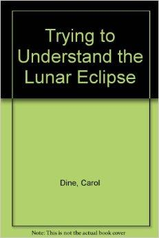 Trying to Understand the Lunar EclipseDine, Carol - Product Image