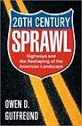 Twentieth Century Sprawl: Highways and the Reshaping of the American LandscapeGutfreund, Owen D. - Product Image