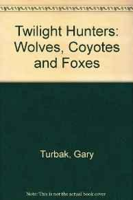 Twilight Hunters: Wolves, Coyotes and FoxesTurbak, Gary - Product Image