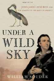 Under a Wild Sky: John James Audubon and the Making of the Birds of AmericaSouder, William - Product Image