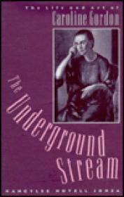 Underground Stream, The : The Life and Art of Caroline GordonJonza, Nancylee Novell - Product Image