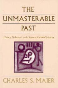 Unmasterable Past, The - History, Holocaust and German National Identityby: Maier, Charles S. - Product Image
