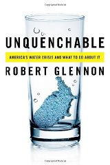 Unquenchable: America's Water Crisis and What To Do About ItPh.D, Dr. Robert Jerome Glennon J.D. - Product Image
