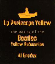 Up Periscope Yellow: The Making of the Beatles' Yellow SubmarineBrodax, Al - Product Image