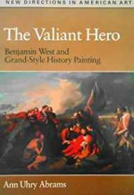 Valiant Hero, The: Benjamin West and Granstyle History PaintingAbrams, Ann Uhry - Product Image