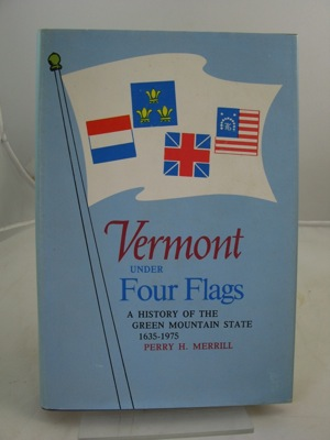 Vermont Under Four Flags: A History of the Green Mountain State 1635-1975Merrill, Perry H. - Product Image