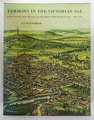 Vermont in the Victorian Age: Continuity and Change in the Green Mountain State 1850-1900Graffagnino, J. Kevin - Product Image