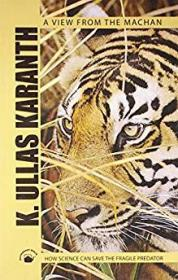 View From the Machan, A: How Science Can Save the Fragile Predator (Inscribed by Author) by: Karanth, K. Ullas  - Product Image