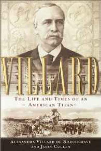 Villard: The Life and Times of an American TitanBorchgrave, Alexandra Villard de - Product Image