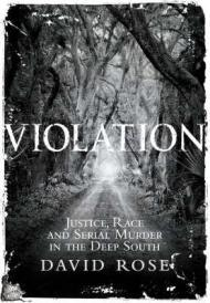 Violation: Justice, Race and Serial Murder In the Deep SouthRose, David - Product Image
