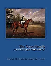 Voss Family - Artists of American Sporting Life - National Museum of Racing and Hall of Fame - Saratoga Springs, New York - July 22, 2007-January 31, 2008, TheWeidman, Gregory R./Kevan Moss/National Museum of Racing and Hall of Fam - Product Image
