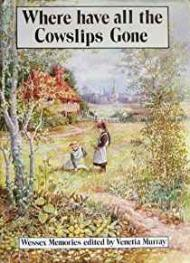 WHERE HAVE ALL THE COWSLIPS GONE?: WESSEX MEMORIESMURRAY, VENETIA (EDITOR) - Product Image