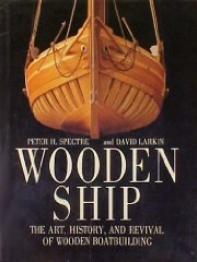 WOODEN SHIP :  The Art, History and Revival of Wooden BoatbuildingLarkin, David & Peter H. Spectre - Product Image