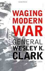 Waging Modern War Bosnia, Kosovo, And The Future Of Combat (SIGNED)Clark, Wesley K. - Product Image