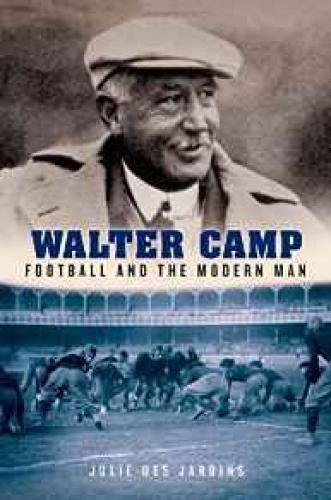Walter Camp: Football and the Modern ManJardins, Julie Des - Product Image