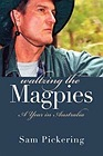 Waltzing the Magpies: A Year in AustraliaPickering, Sam - Product Image