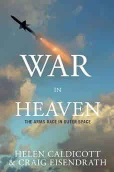 War in heaven: the arms race in outer spaceCaldicott, Helen - Product Image