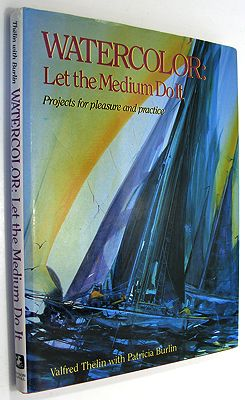 Watercolor: Let the Medium Do It (SIGNED)Thelin, Valfred and Patricia Burlin, Illust. by: Valfred and Patricia Burlin  Thelin - Product Image