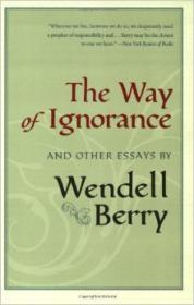 Way of Ignorance, The : And Other Essaysby: Berry, Wendell - Product Image