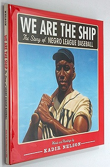We Are The Ship - The Story of Negro League BaseballNelson, Kadir, Illust. by: Kadir Nelson - Product Image
