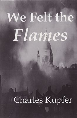We Felt The Flames: Hitler's Blitzkrieg America's Story (SIGNED COPY)Kupfer, Charles - Product Image