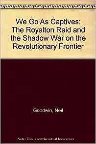We Go as Captives - The Royalton Raid and the Shadow War on the Revolutionary FrontierGoodwin, Neil  - Product Image